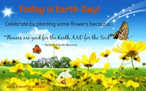 """Today is Earth Day and Plant a Flower Day"""